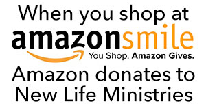 Amazon donates to New Life Ministries when you use smile.amazon.com